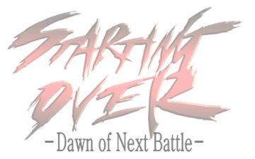 STARTING OVER -Dawn of Next Battle- (23/12/2011)